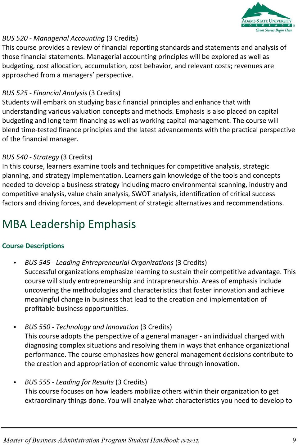 BUS 525 - Financial Analysis (3 Credits) Students will embark on studying basic financial principles and enhance that with understanding various valuation concepts and methods.