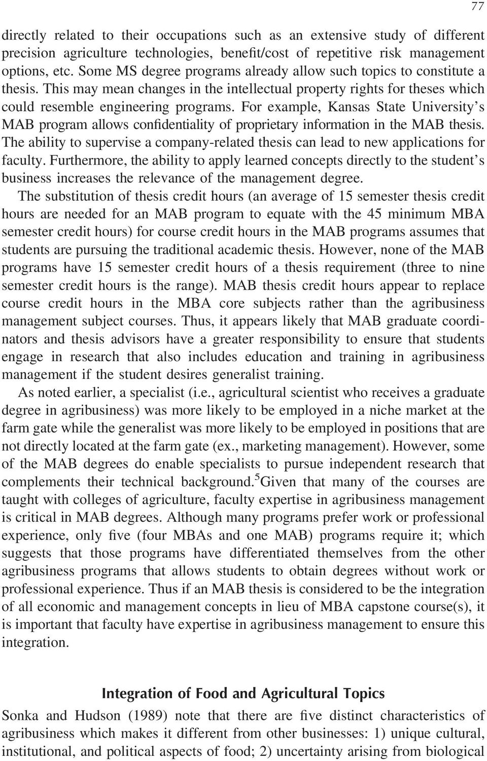 For example, Kansas State s MAB program allows confidentiality of proprietary information in the MAB thesis. The ability to supervise a company-related thesis can lead to new applications for faculty.