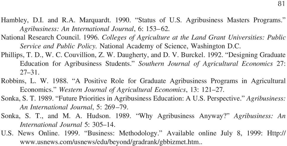 Burckel. 1992. Designing Graduate Education for Agribusiness Students. Southern Journal of Agricultural Economics 27: 27 31. Robbins, L. W. 1988.