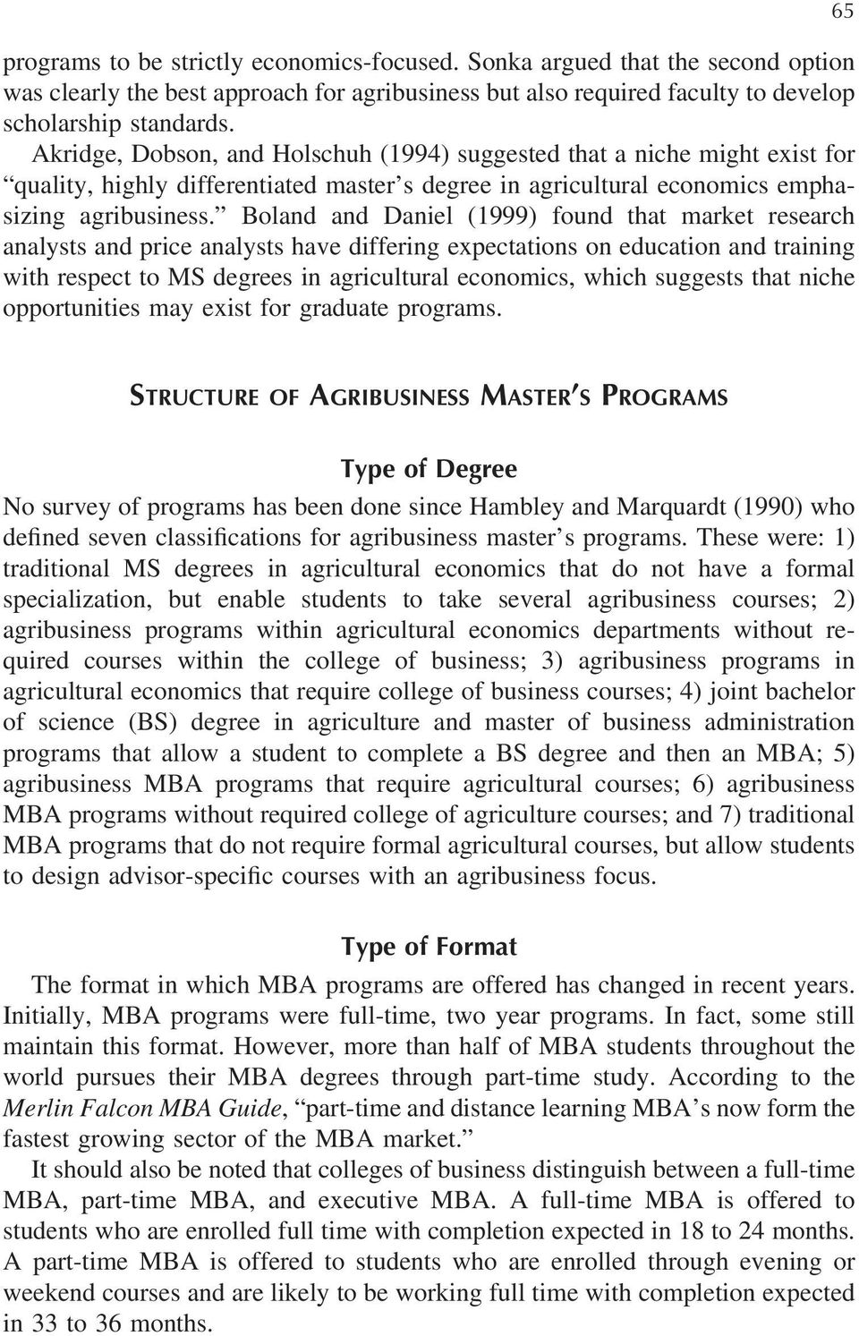 Boland and Daniel (1999) found that market research analysts and price analysts have differing expectations on education and training with respect to MS degrees in agricultural economics, which