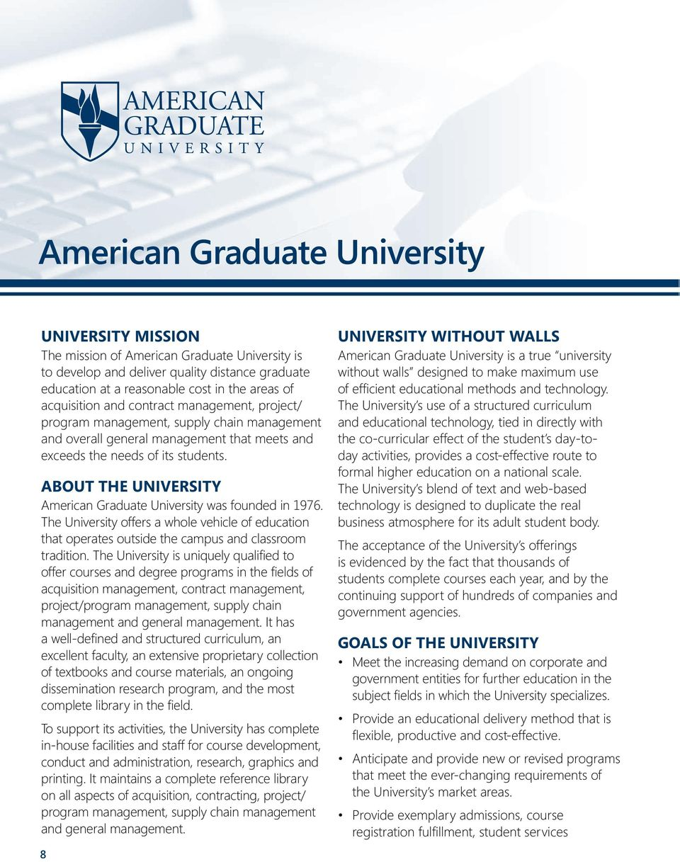 ABOUT THE UNIVERSITY American Graduate University was founded in 1976. The University offers a whole vehicle of education that operates outside the campus and classroom tradition.