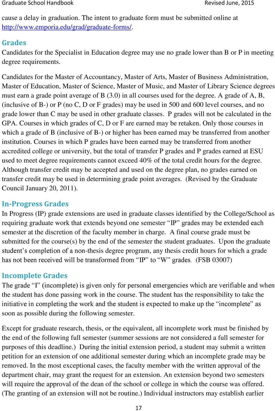 Candidates for the Master of Accountancy, Master of Arts, Master of Business Administration, Master of Education, Master of Science, Master of Music, and Master of Library Science degrees must earn a