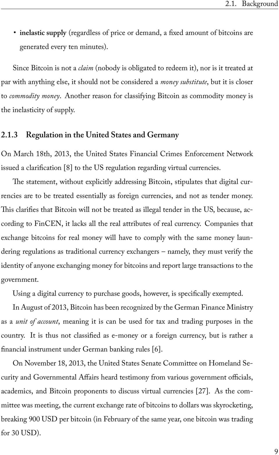 Another reason for classifying Bitcoin as commodity money is the inelasticity of supply. 2.1.