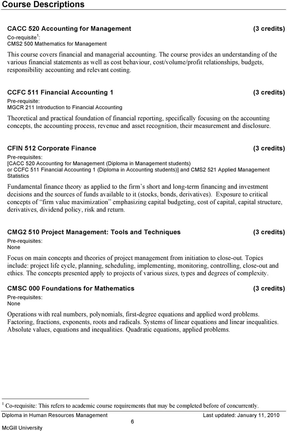 CCFC 511 Financial Accounting 1 Pre-requisite: MGCR 211 Introduction to Financial Accounting Theoretical and practical foundation of financial reporting, specifically focusing on the accounting