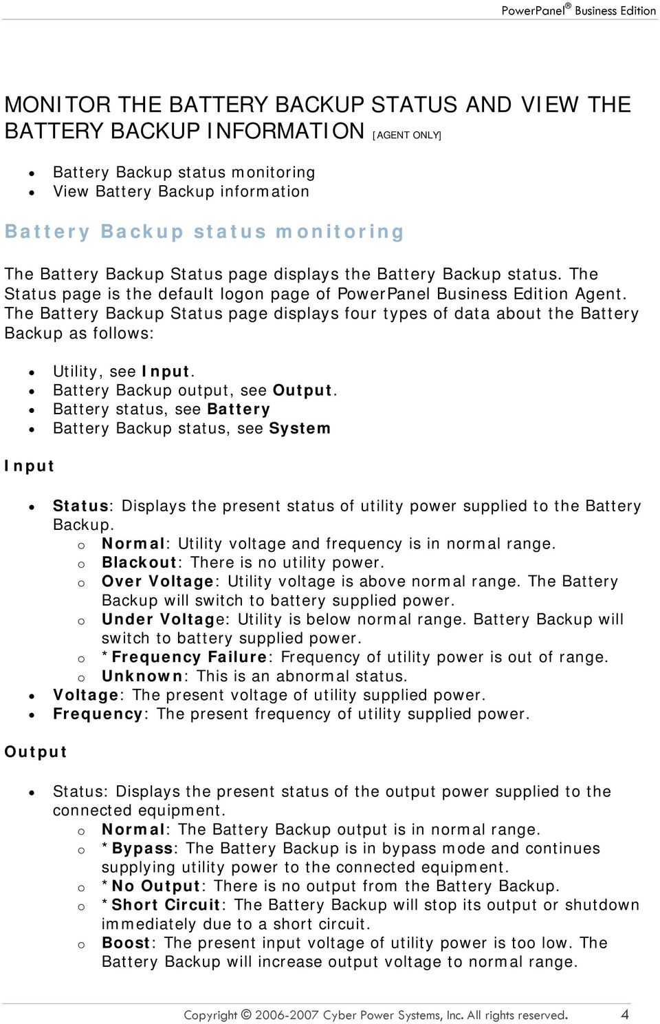 The Battery Backup Status page displays four types of data about the Battery Backup as follows: Utility, see Input. Battery Backup output, see Output.