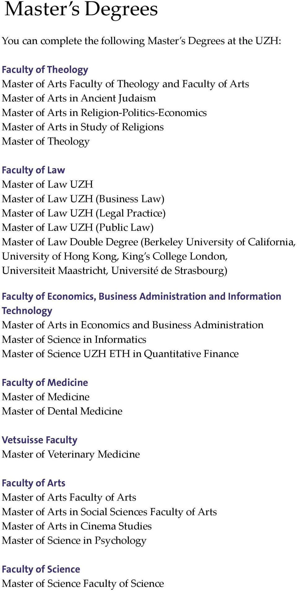 of Law UZH (Public Law) Master of Law Double Degree (Berkeley University of California, University of Hong Kong, King s College London, Universiteit Maastricht, Université de Strasbourg) Faculty of