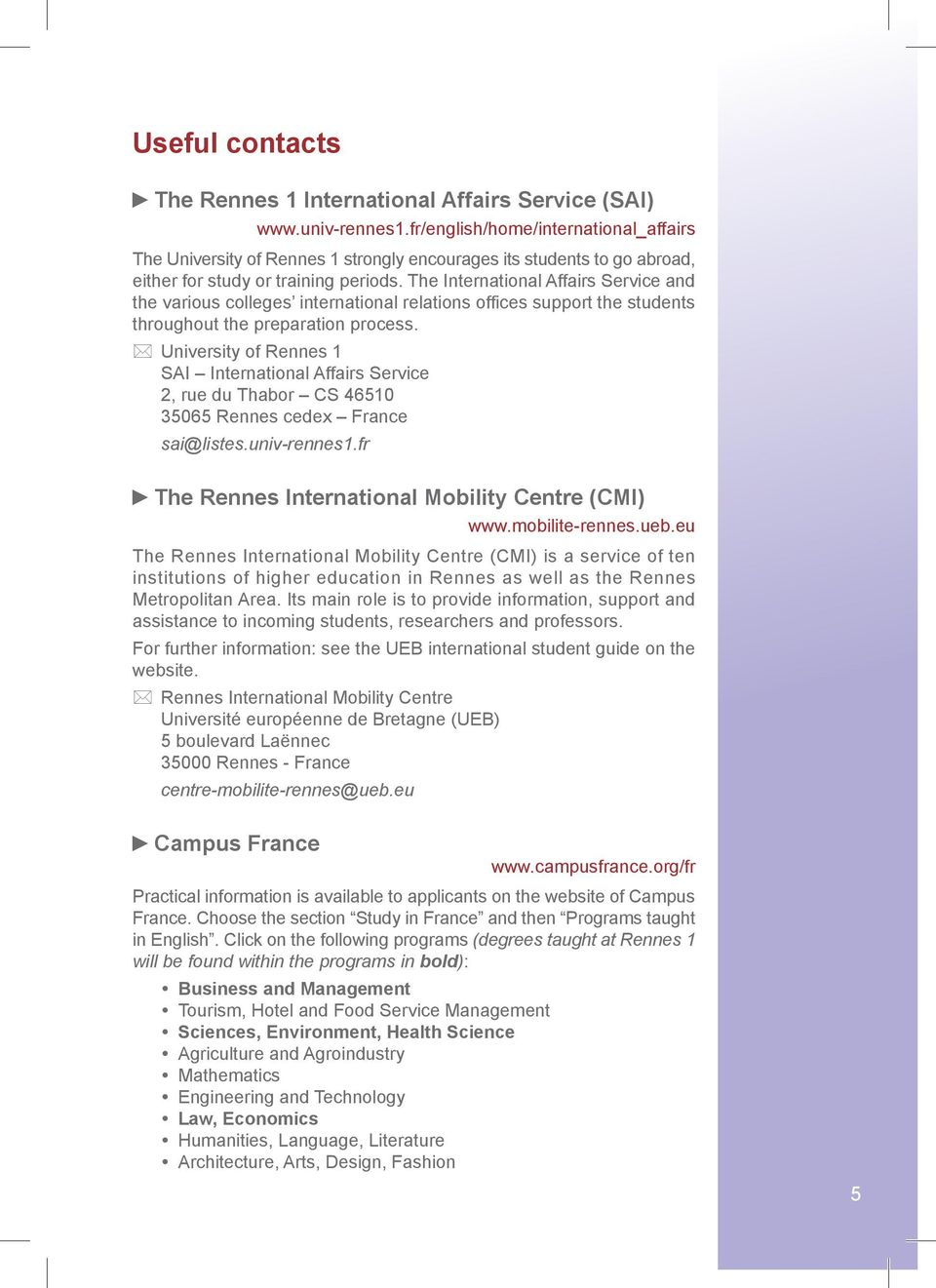 The International Affairs Service and the various colleges international relations offices support the students throughout the preparation process.