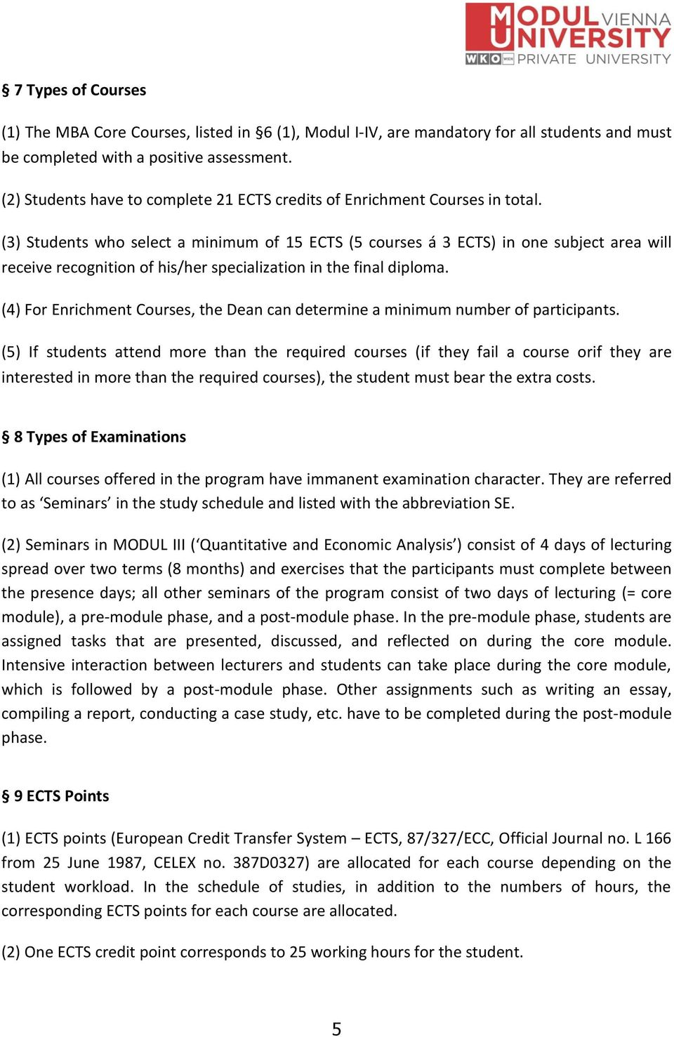(3) Students who select a minimum of 15 ECTS (5 courses á 3 ECTS) in one subject area will receive recognition of his/her specialization in the final diploma.