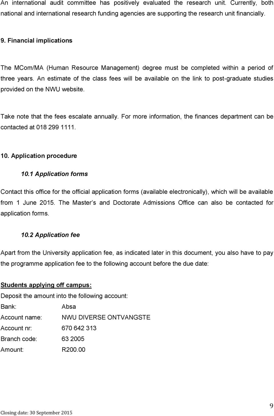 An estimate of the class fees will be available on the link to post-graduate studies provided on the NWU website. Take note that the fees escalate annually.