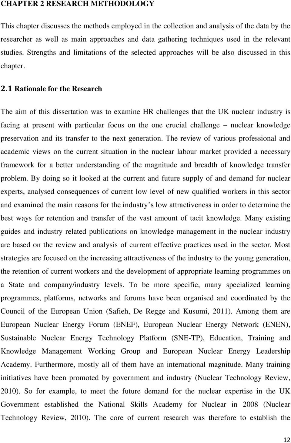 1 Rationale for the Research The aim of this dissertation was to examine HR challenges that the UK nuclear industry is facing at present with particular focus on the one crucial challenge nuclear