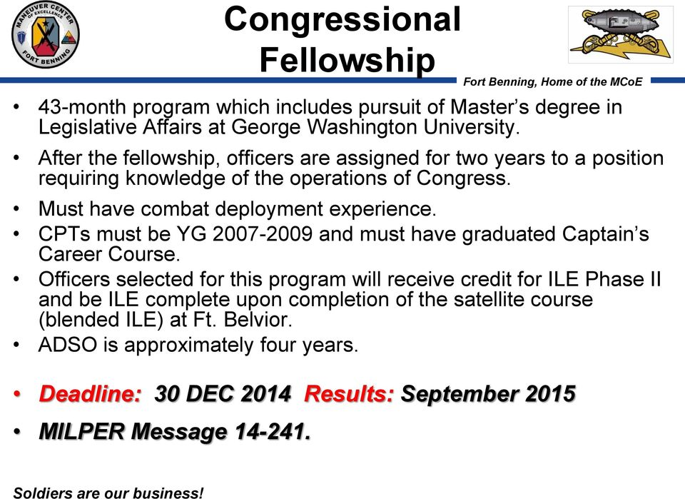 Must have combat deployment experience. CPTs must be YG 2007-2009 and must have graduated Captain s Career Course.