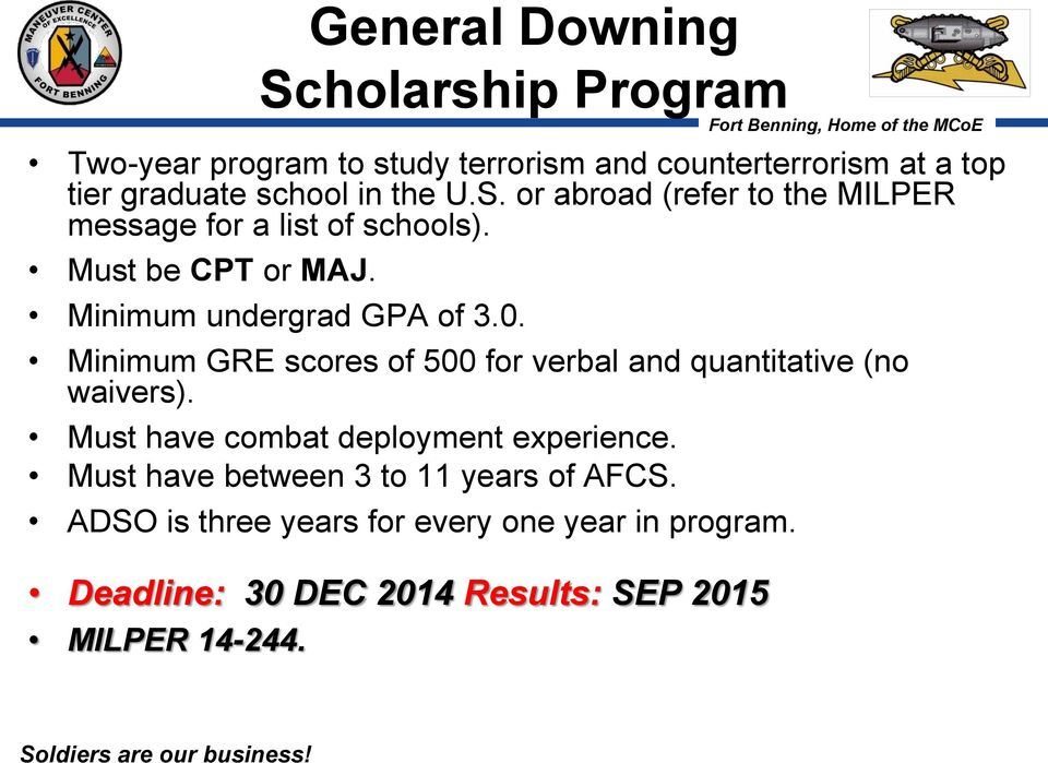 Minimum GRE scores of 500 for verbal and quantitative (no waivers). Must have combat deployment experience.
