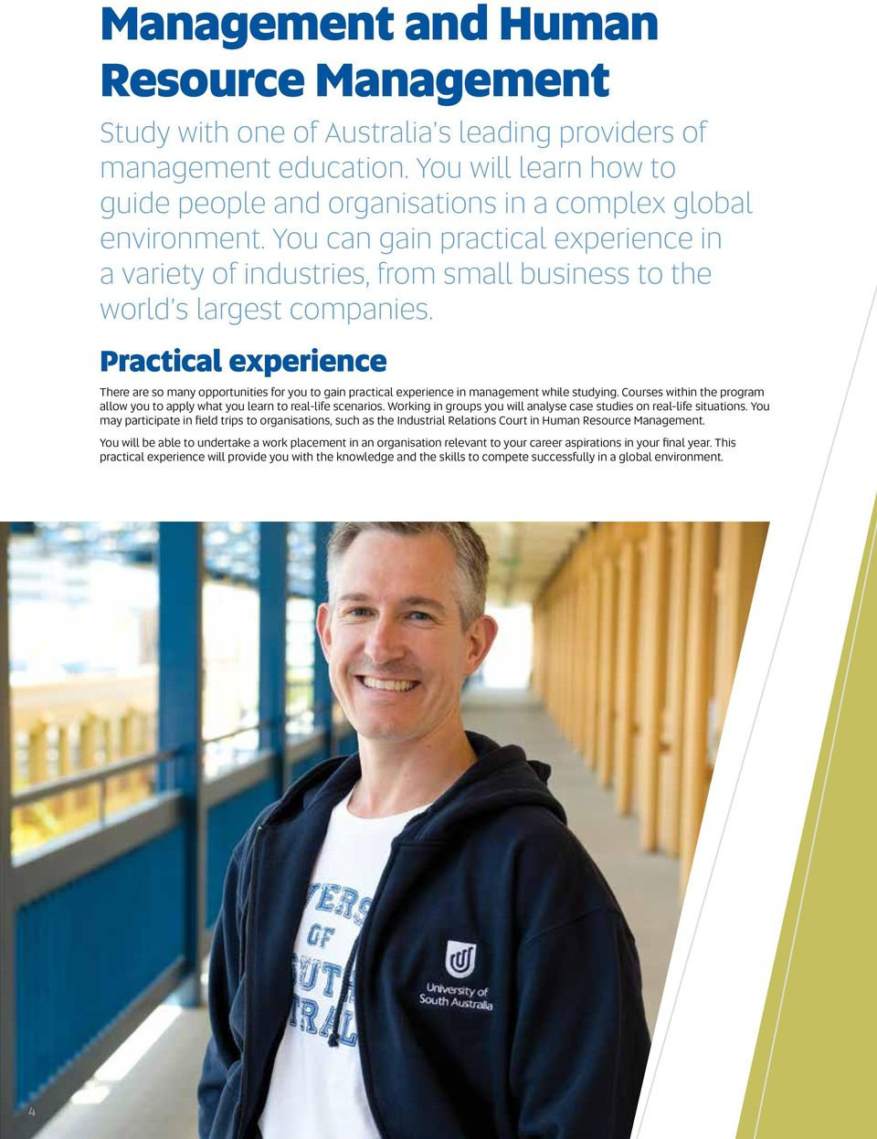 Practical experience There are so many opportunities for you to gain practical experience in management while studying.