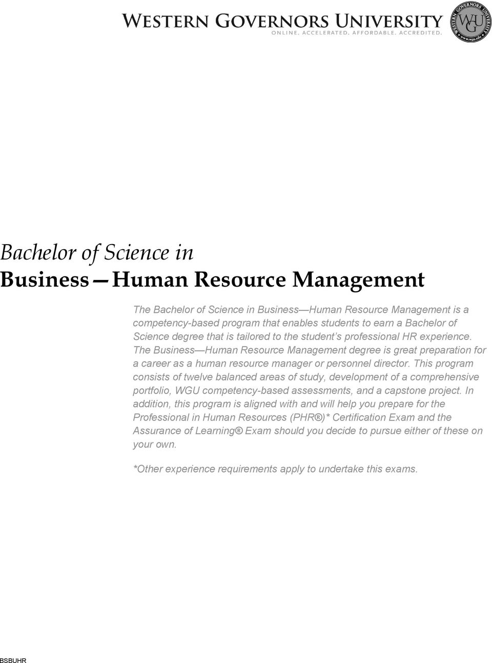 The Business Human Resource Management degree is great preparation for a career as a human resource manager or personnel director.