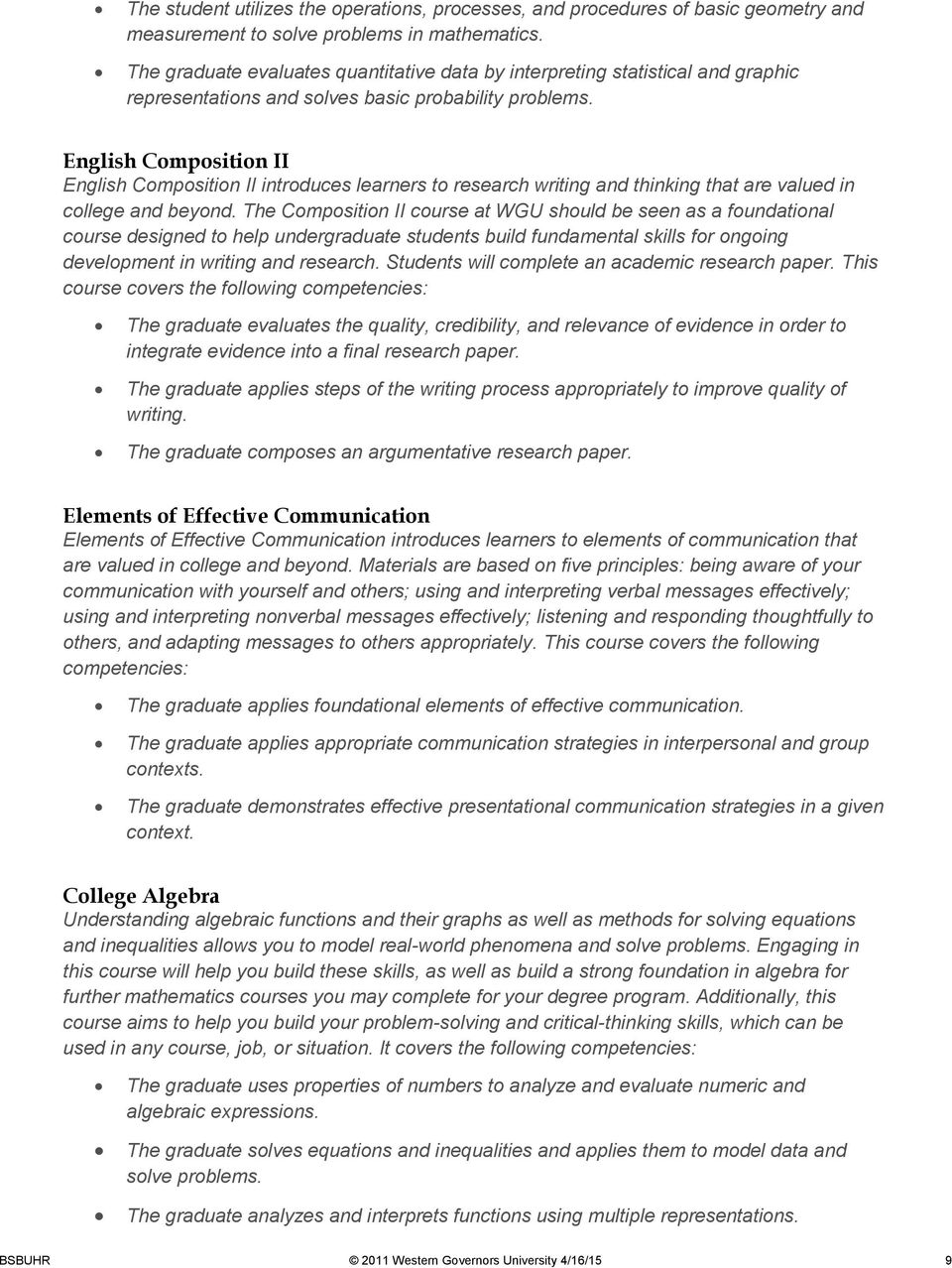 English Composition II English Composition II introduces learners to research writing and thinking that are valued in college and beyond.
