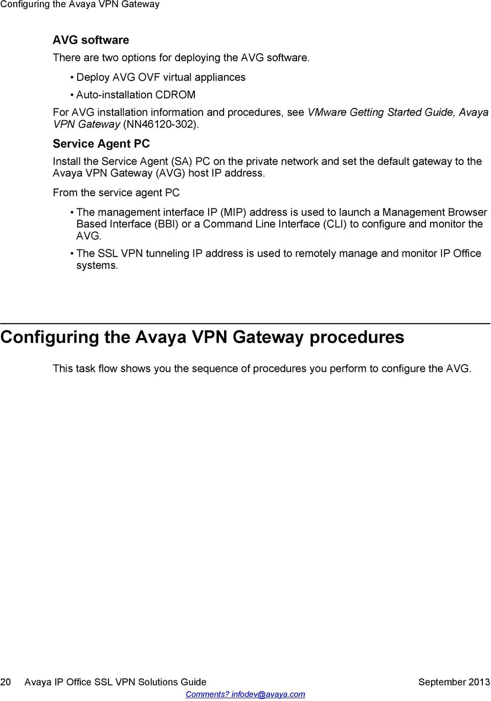 Service Agent PC Install the Service Agent (SA) PC on the private network and set the default gateway to the Avaya VPN Gateway (AVG) host IP address.