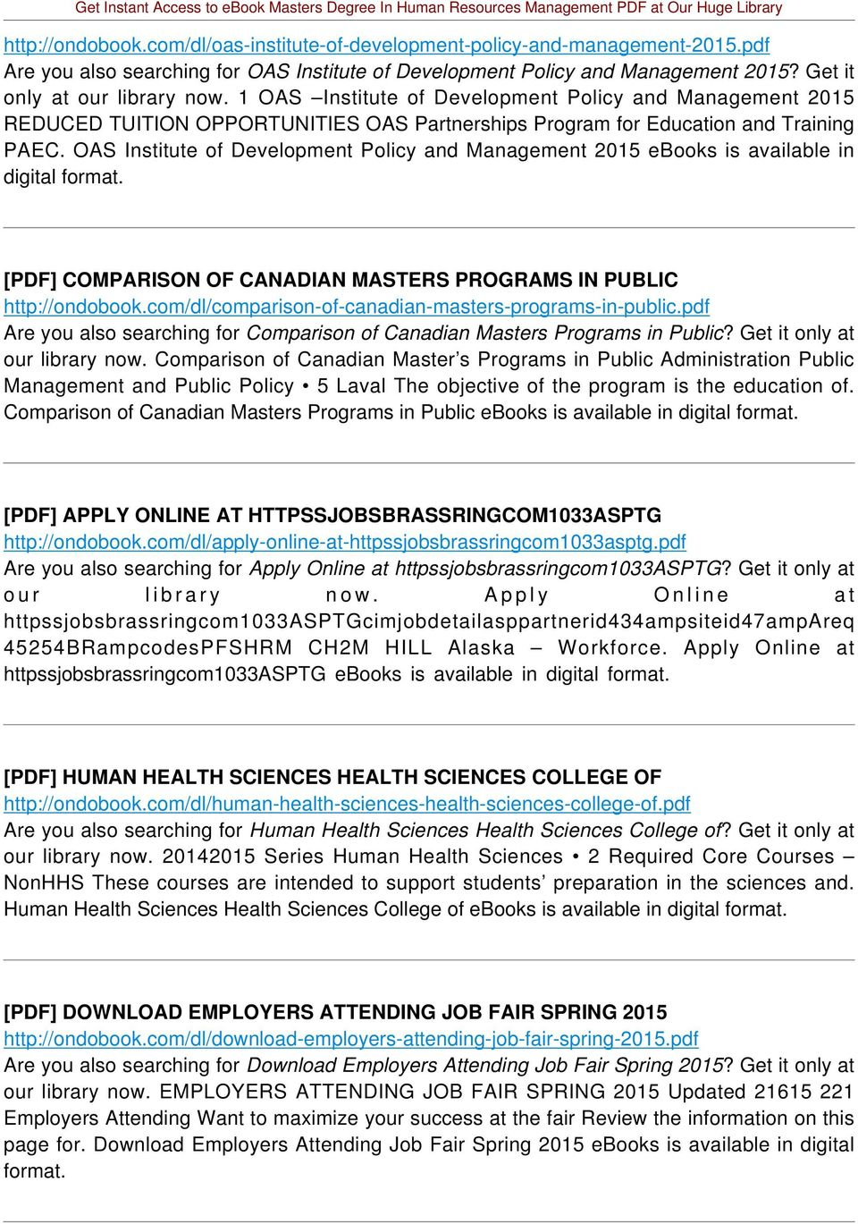 OAS Institute of Development Policy and Management 2015 ebooks is available in [PDF] COMPARISON OF CANADIAN MASTERS PROGRAMS IN PUBLIC http://ondobook.