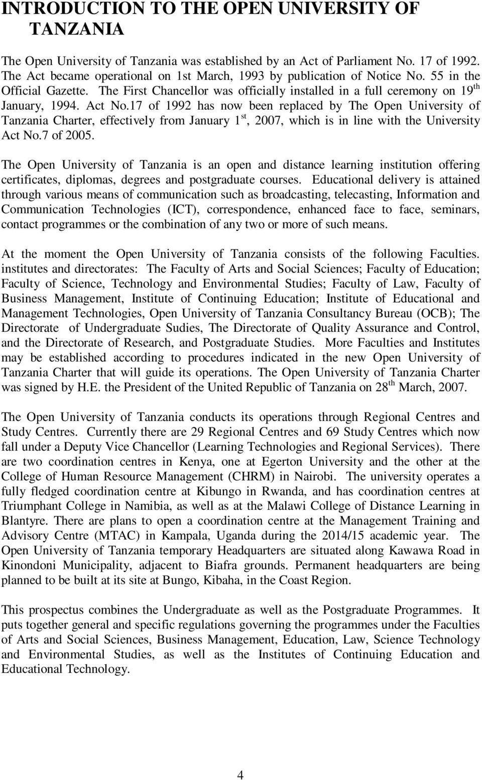 17 of 1992 has now been replaced by The Open University of Tanzania Charter, effectively from January 1 st, 2007, which is in line with the University Act No.7 of 2005.