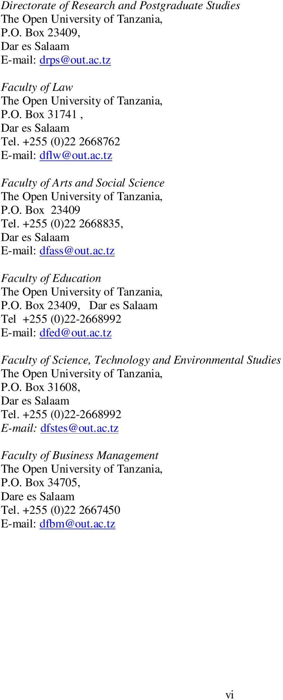 O. Box 23409, Dar es Salaam Tel +255 (0)22-2668992 E-mail: dfed@out.ac.tz Faculty of Science, Technology and Environmental Studies The Open University of Tanzania, P.O. Box 31608, Dar es Salaam Tel.