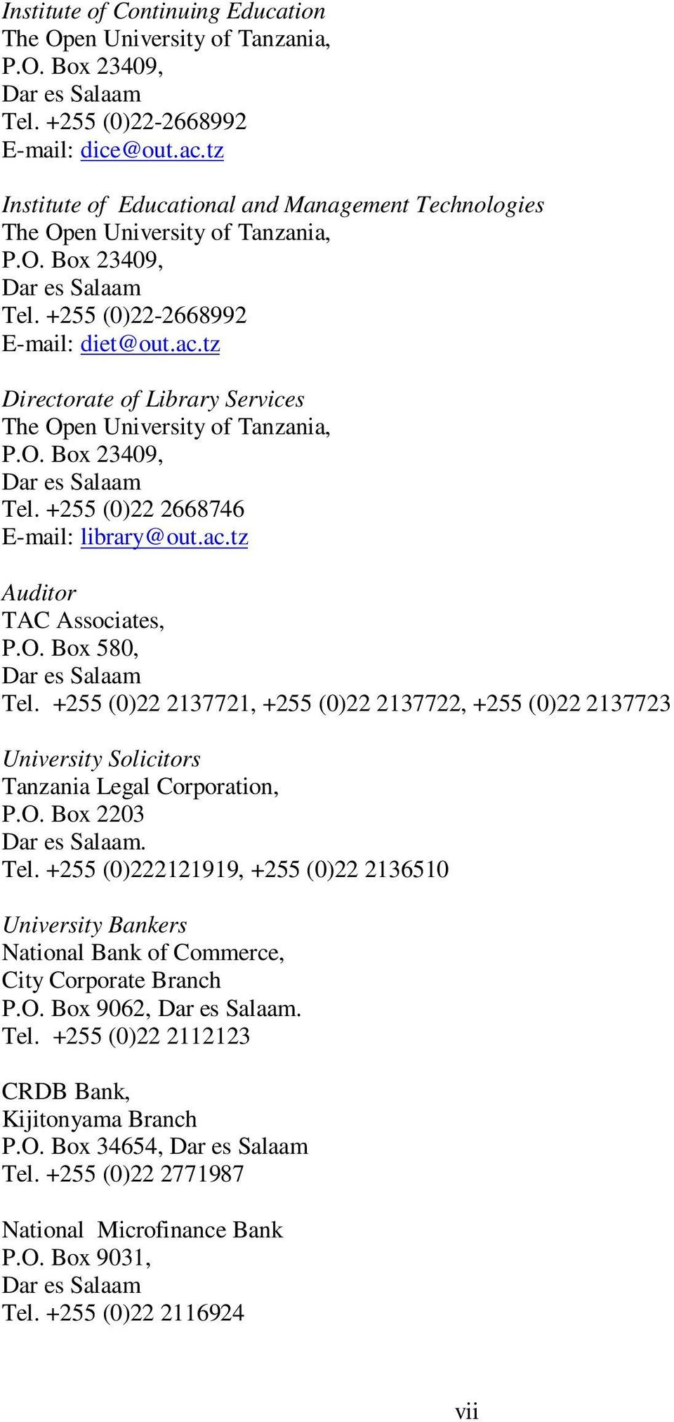 tz Directorate of Library Services The Open University of Tanzania, P.O. Box 23409, Dar es Salaam Tel. +255 (0)22 2668746 E-mail: library@out.ac.tz Auditor TAC Associates, P.O. Box 580, Dar es Salaam Tel.