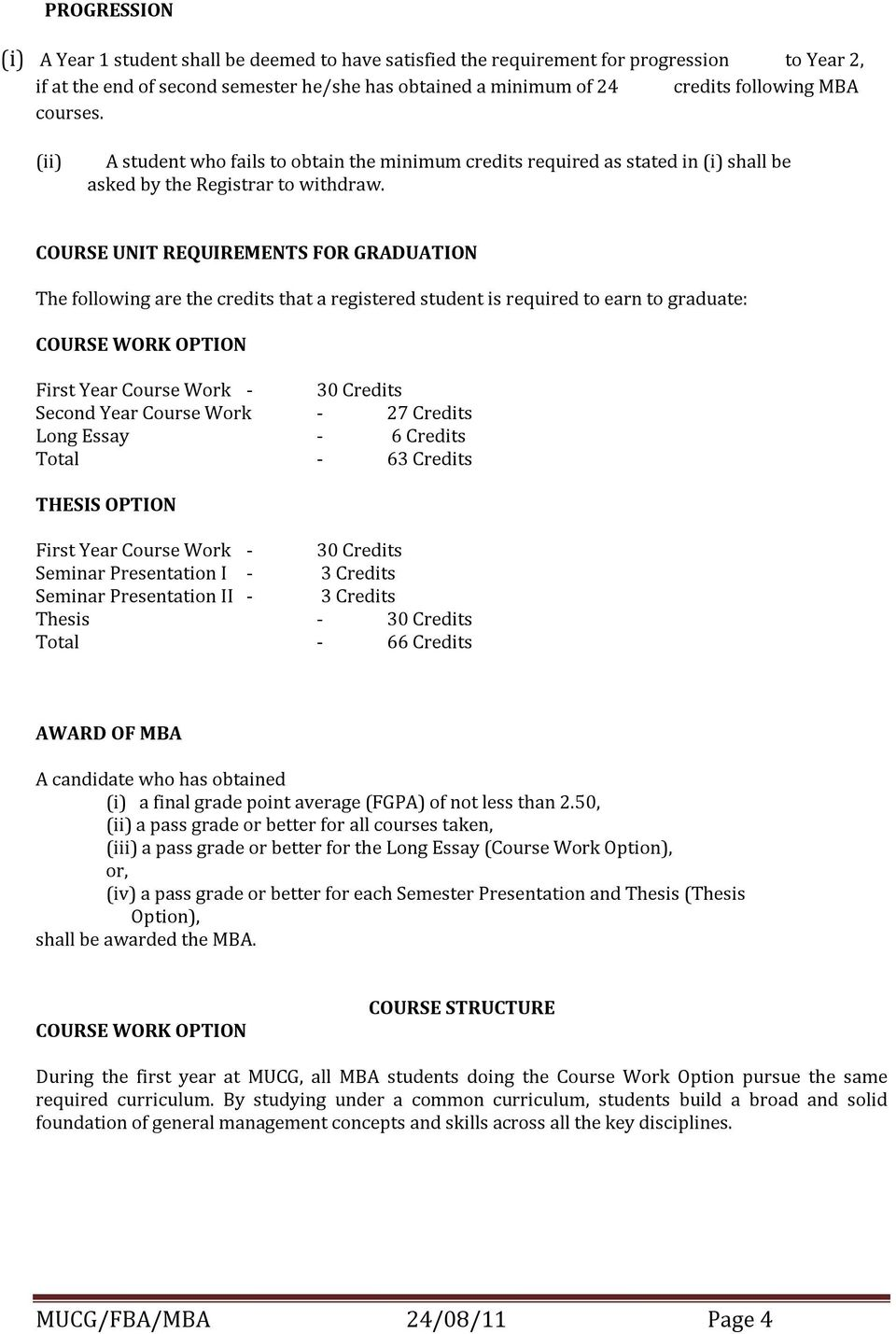 COURSE UNIT REQUIREMENTS FOR GRADUATION The following are the credits that a registered student is required to earn to graduate: COURSE WORK OPTION First Year Course Work - 30 Second Year Course Work