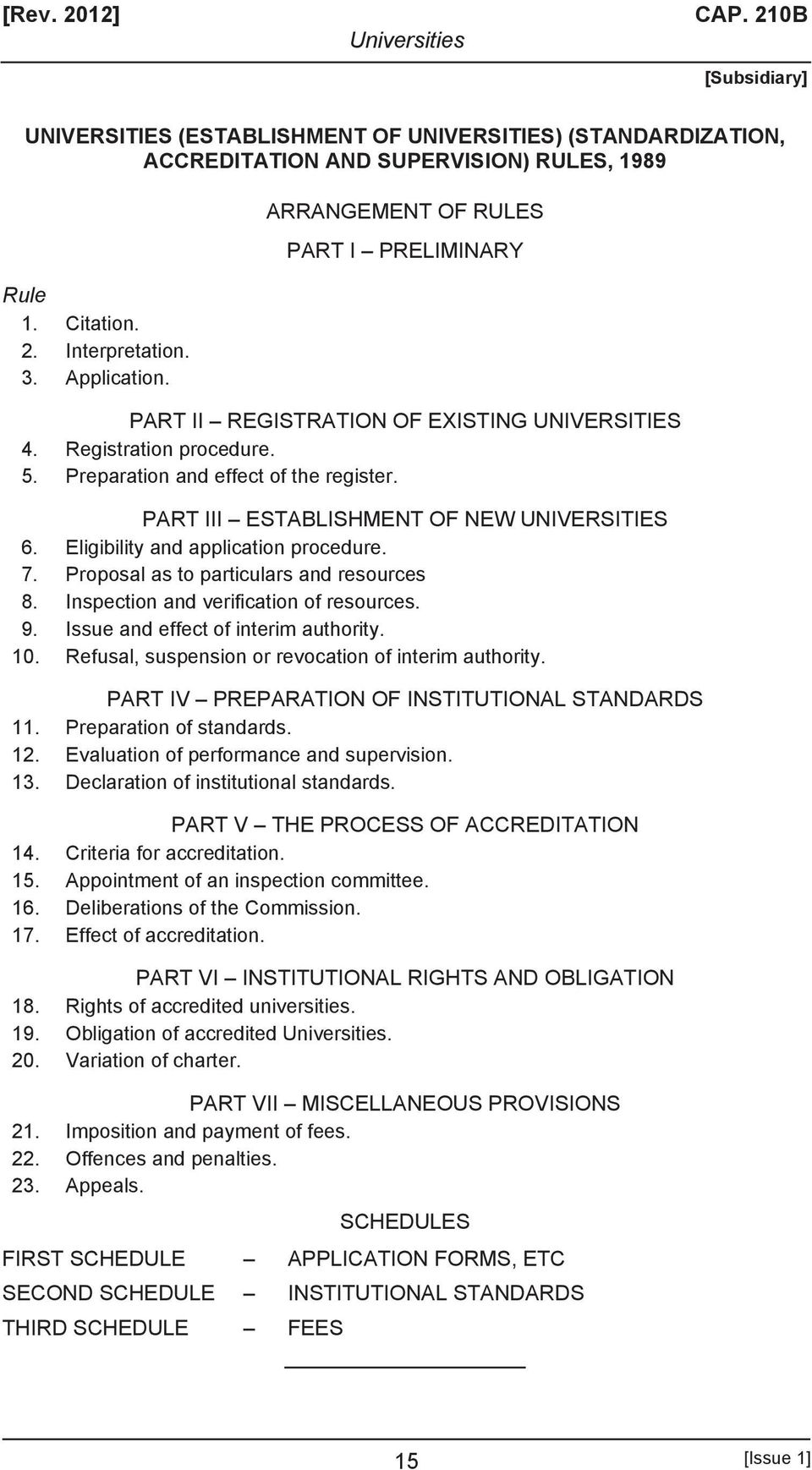 PART III ESTABLISHMENT OF NEW UNIVERSITIES 6. Eligibility and application procedure. 7. Proposal as to particulars and resources 8. Inspection and verification of resources. 9.