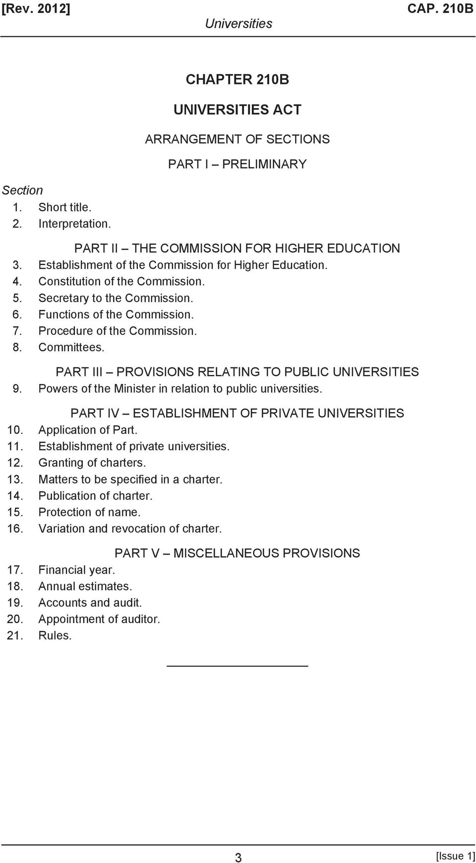 PART III PROVISIONS RELATING TO PUBLIC UNIVERSITIES 9. Powers of the Minister in relation to public universities. PART IV ESTABLISHMENT OF PRIVATE UNIVERSITIES 10. Application of Part. 11.