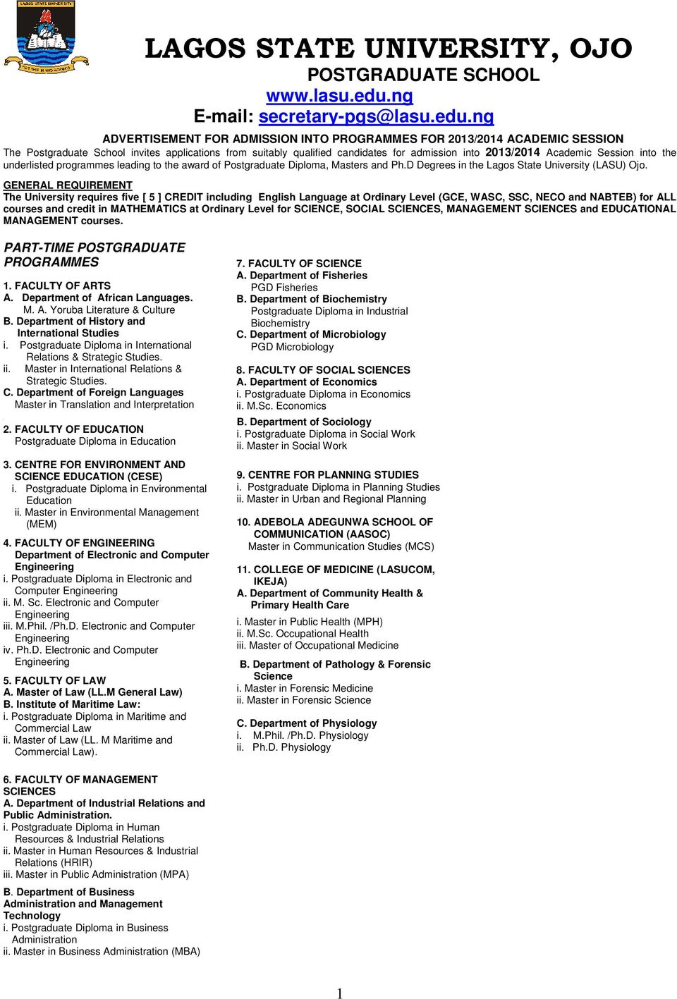 ng ADVERTISEMENT FOR ADMISSION INTO PROGRAMMES FOR 2013/2014 ACADEMIC SESSION The Postgraduate School invites applications from suitably qualified candidates for admission into 2013/2014 Academic