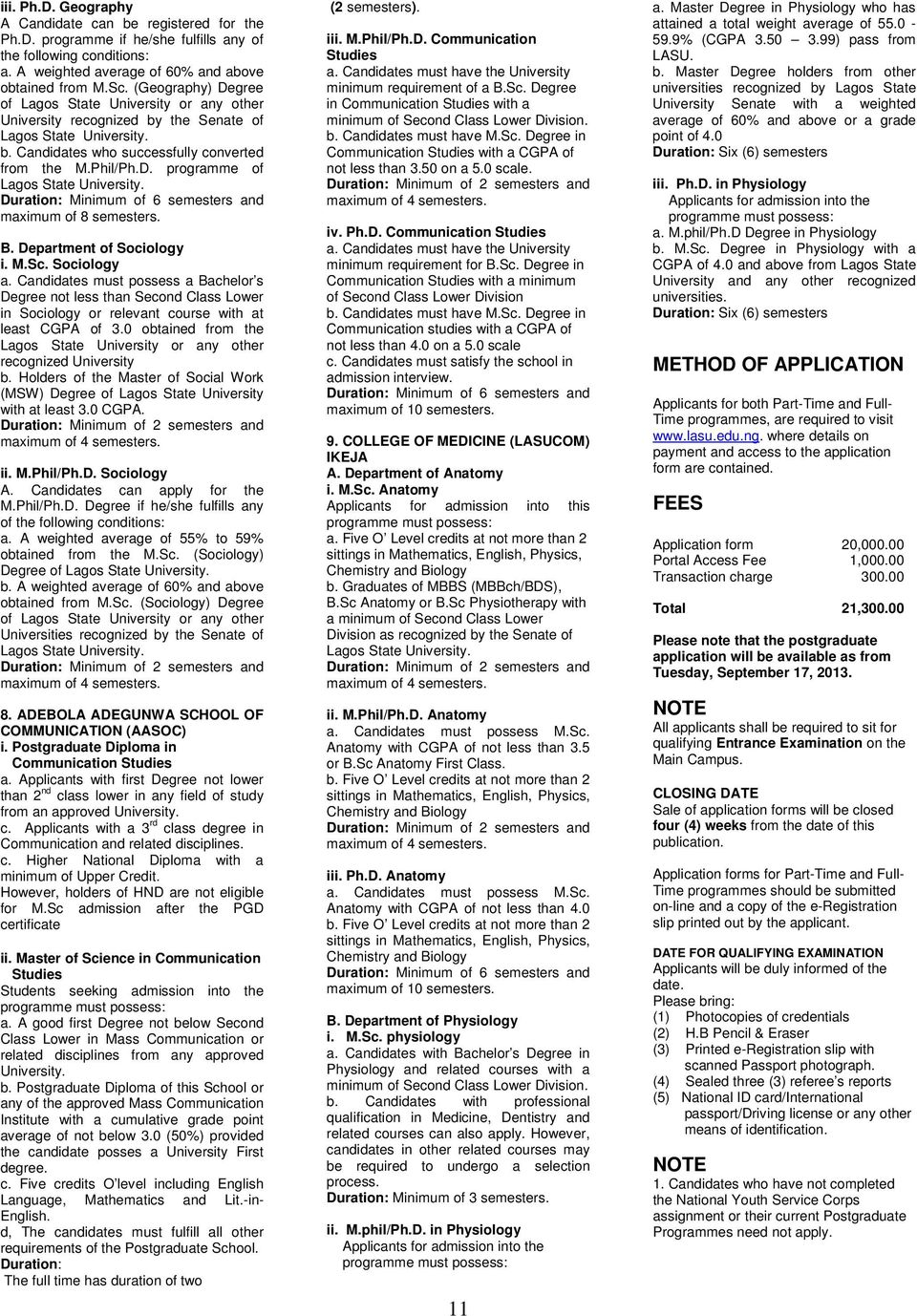 Department of Sociology i. M.Sc. Sociology a. Candidates must a Bachelor s Degree not less than Second Class Lower in Sociology or relevant course with at least CGPA of 3.
