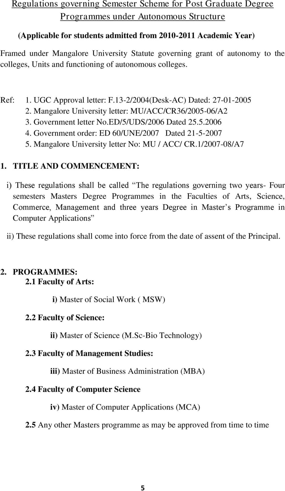 Mangalore University letter: MU/ACC/CR36/2005-06/A2 3. Government letter No.ED/5/UDS/2006 Dated 25.5.2006 4. Government order: ED 60/UNE/2007 Dated 21-5-2007 5.