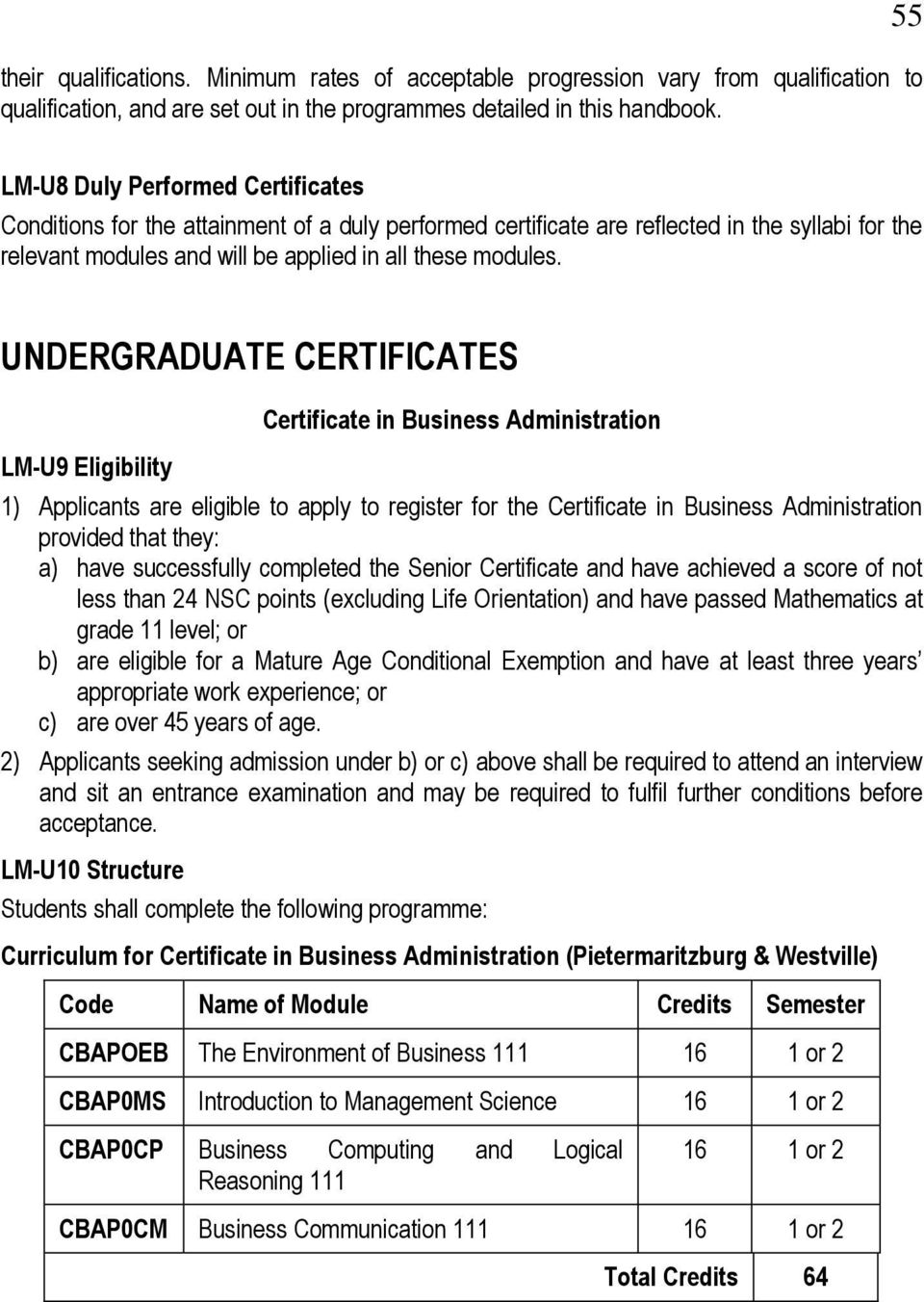UNDERGRADUATE CERTIFICATES LM-U9 Eligibility Certificate in Business Administration 1) Applicants are eligible to apply to register f the Certificate in Business Administration provided that they: a)