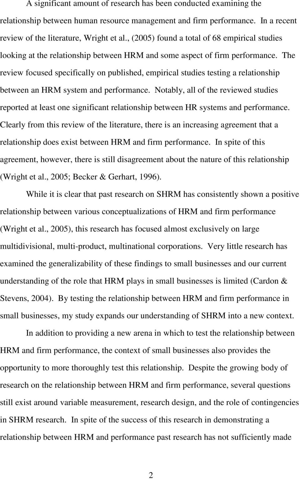 The review focused specifically on published, empirical studies testing a relationship between an HRM system and performance.