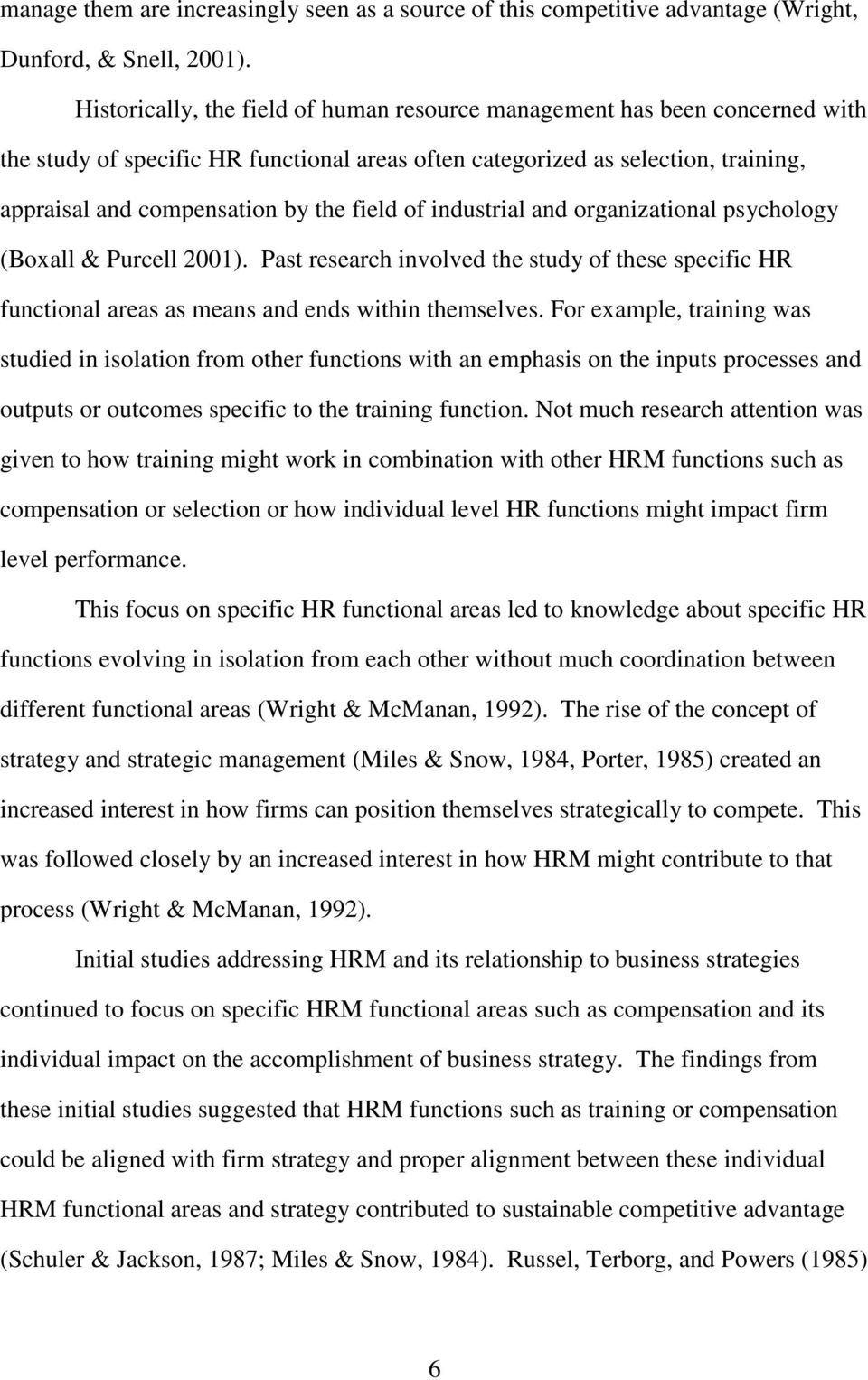 field of industrial and organizational psychology (Boxall & Purcell 2001). Past research involved the study of these specific HR functional areas as means and ends within themselves.