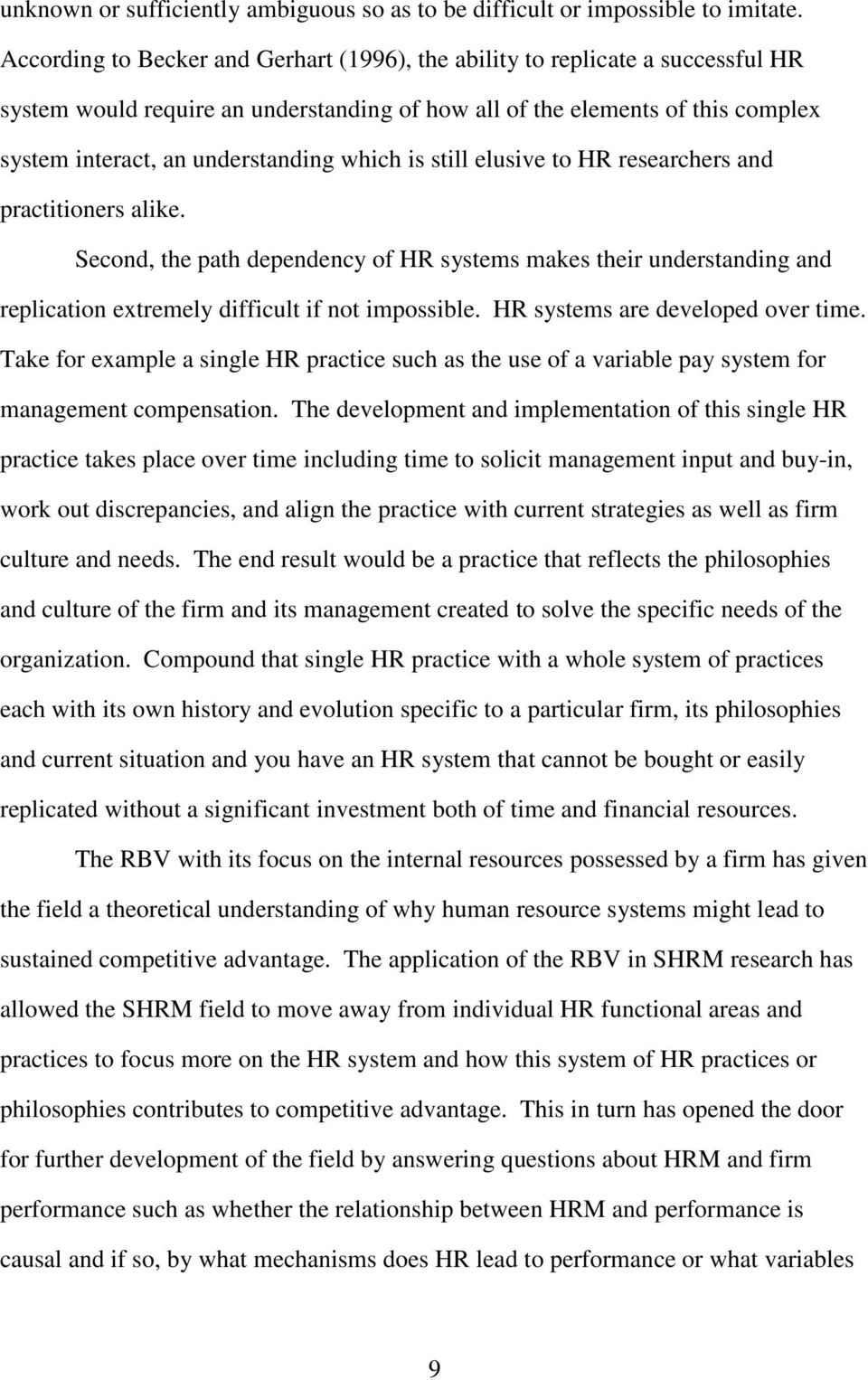 which is still elusive to HR researchers and practitioners alike. Second, the path dependency of HR systems makes their understanding and replication extremely difficult if not impossible.