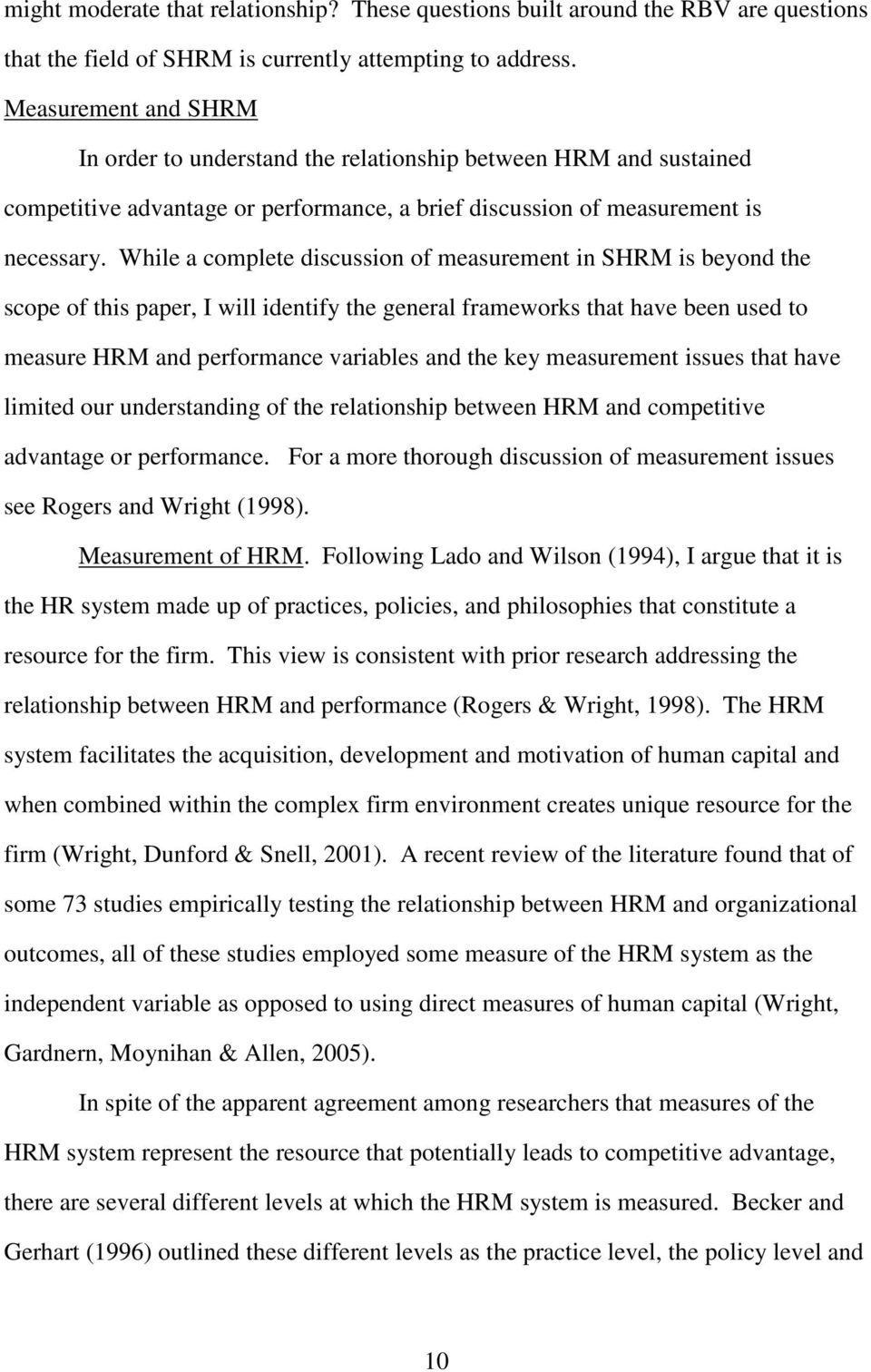 While a complete discussion of measurement in SHRM is beyond the scope of this paper, I will identify the general frameworks that have been used to measure HRM and performance variables and the key