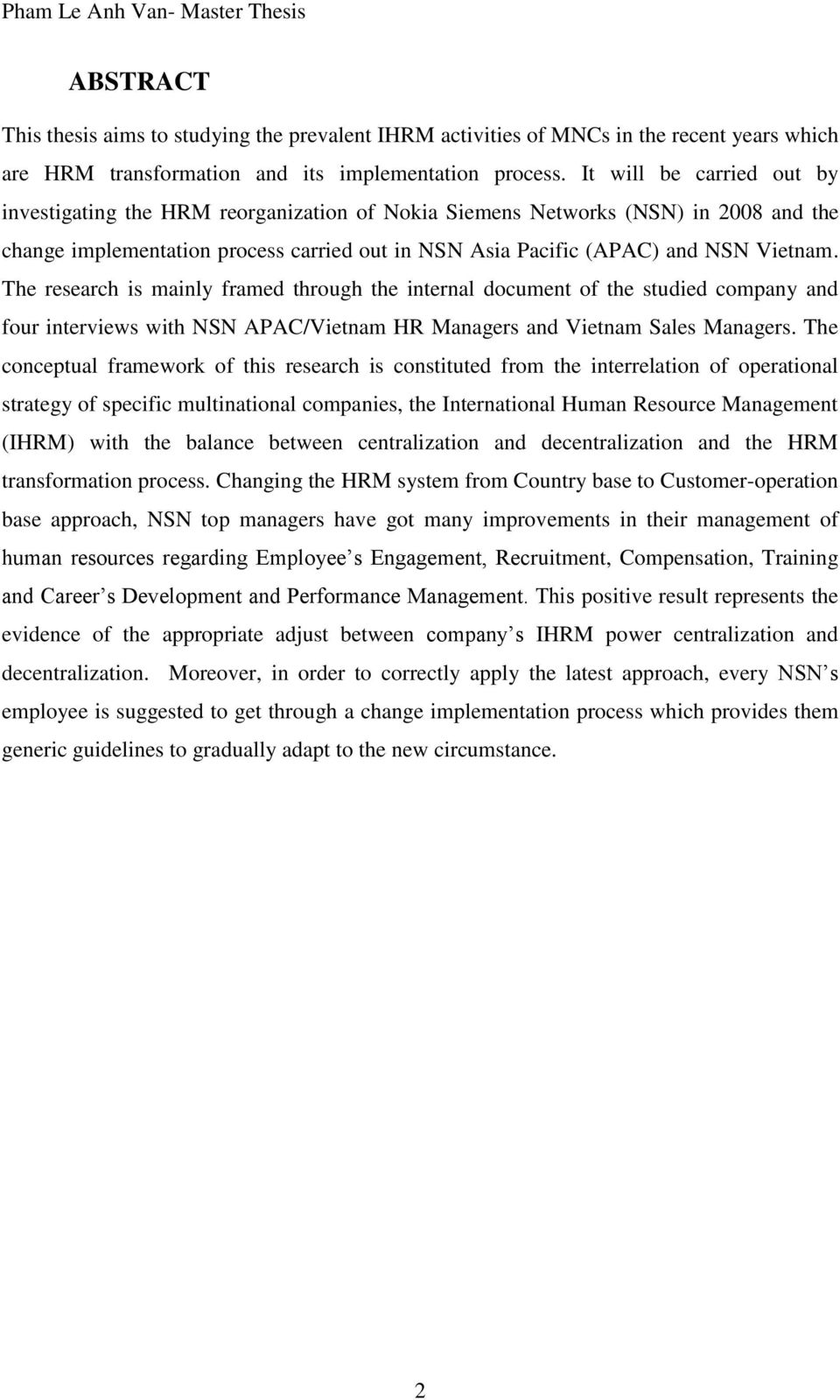 The research is mainly framed through the internal document of the studied company and four interviews with NSN APAC/Vietnam HR Managers and Vietnam Sales Managers.
