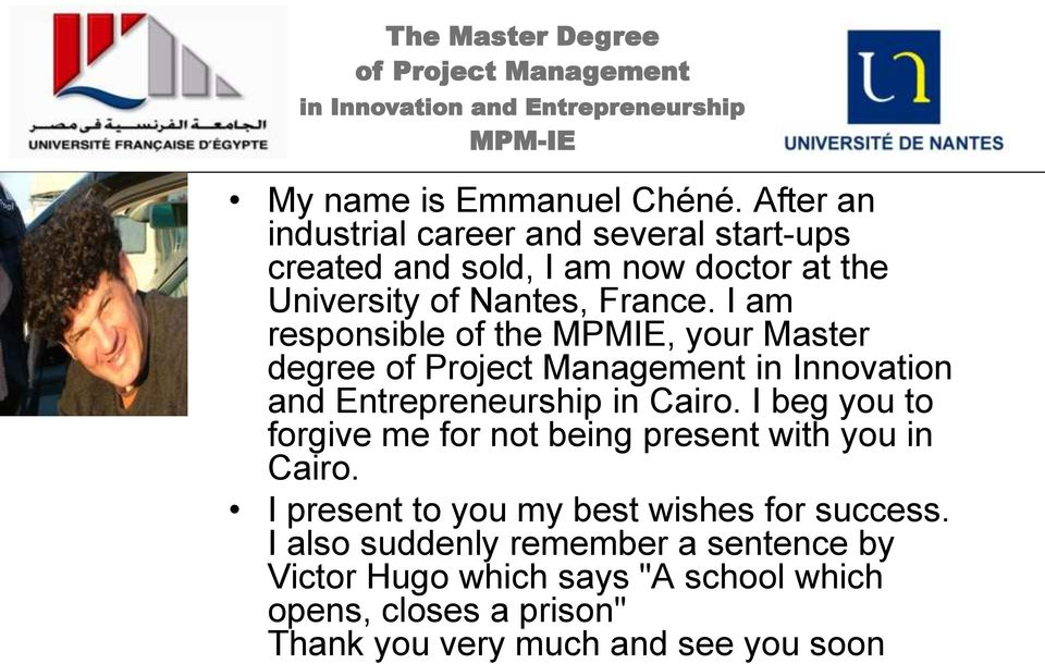 I am responsible of the MPMIE, your Master degree in Innovation and Entrepreneurship in Cairo.