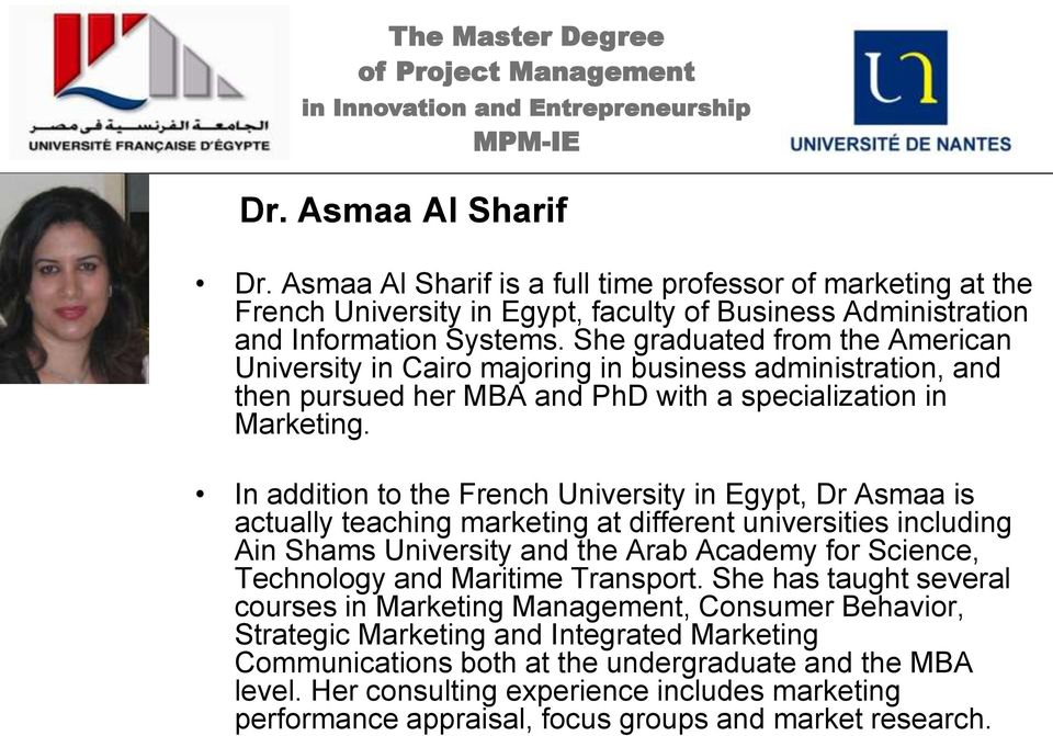 In addition to the French University in Egypt, Dr Asmaa is actually teaching marketing at different universities including Ain Shams University and the Arab Academy for Science, Technology and