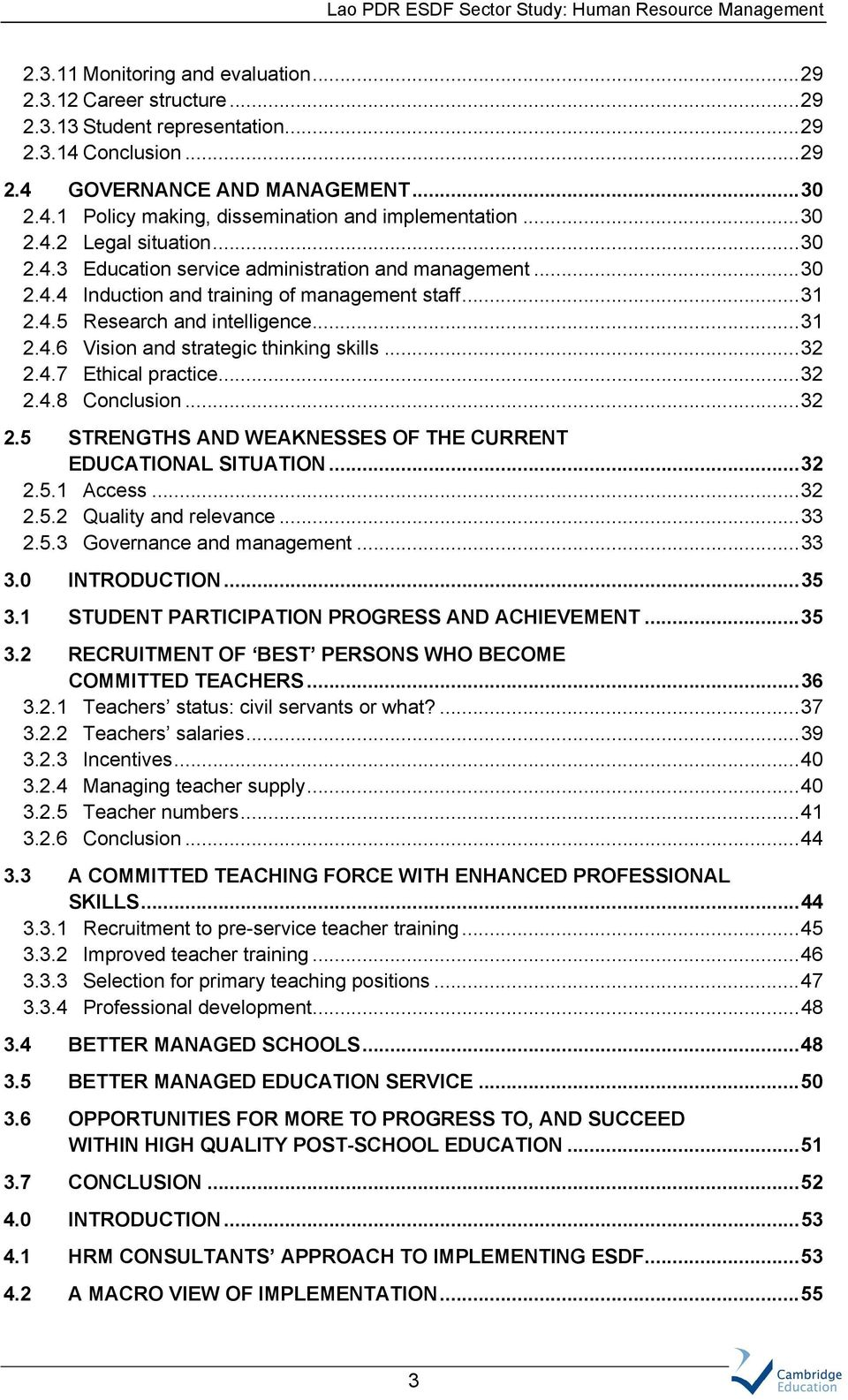 ..32 2.4.7 Ethical practice...32 2.4.8 Conclusion...32 2.5 STRENGTHS AND WEAKNESSES OF THE CURRENT EDUCATIONAL SITUATION...32 2.5.1 Access...32 2.5.2 Quality and relevance...33 2.5.3 Governance and management.