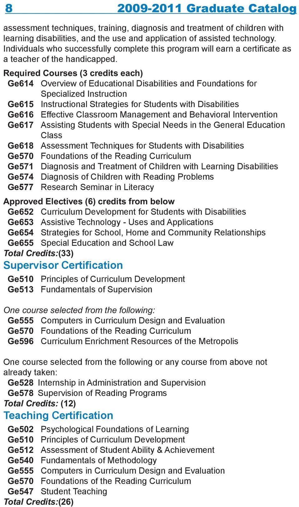 Required Courses (3 credits each) Ge614 Overview of Educational Disabilities and Foundations for Specialized Instruction Ge615 Instructional Strategies for Students with Disabilities Ge616 Effective