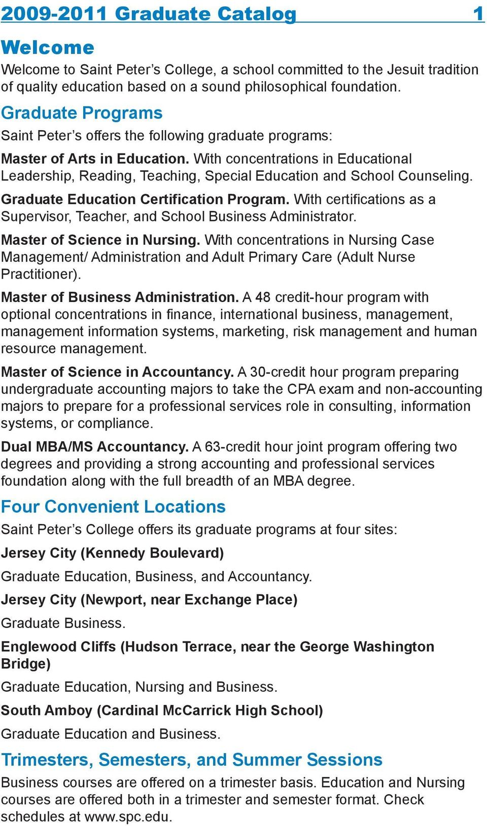 With concentrations in Educational Leadership, Reading, Teaching, Special Education and School Counseling. Graduate Education Certification Program.