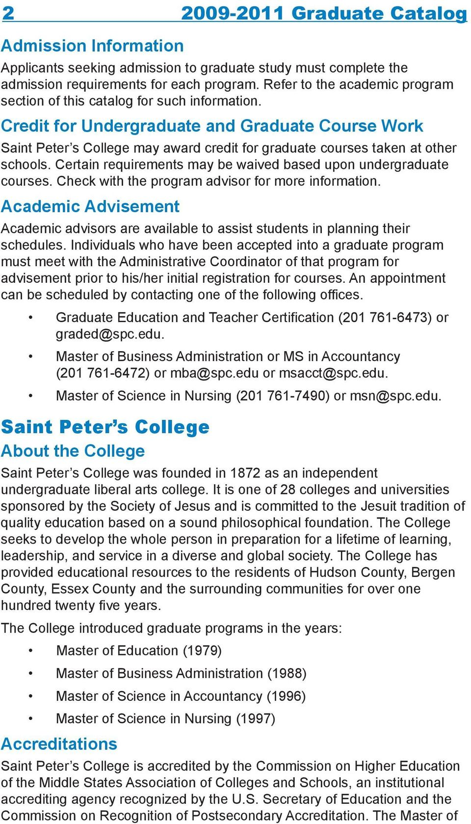 Credit for Undergraduate and Graduate Course Work Saint Peter s College may award credit for graduate courses taken at other schools.