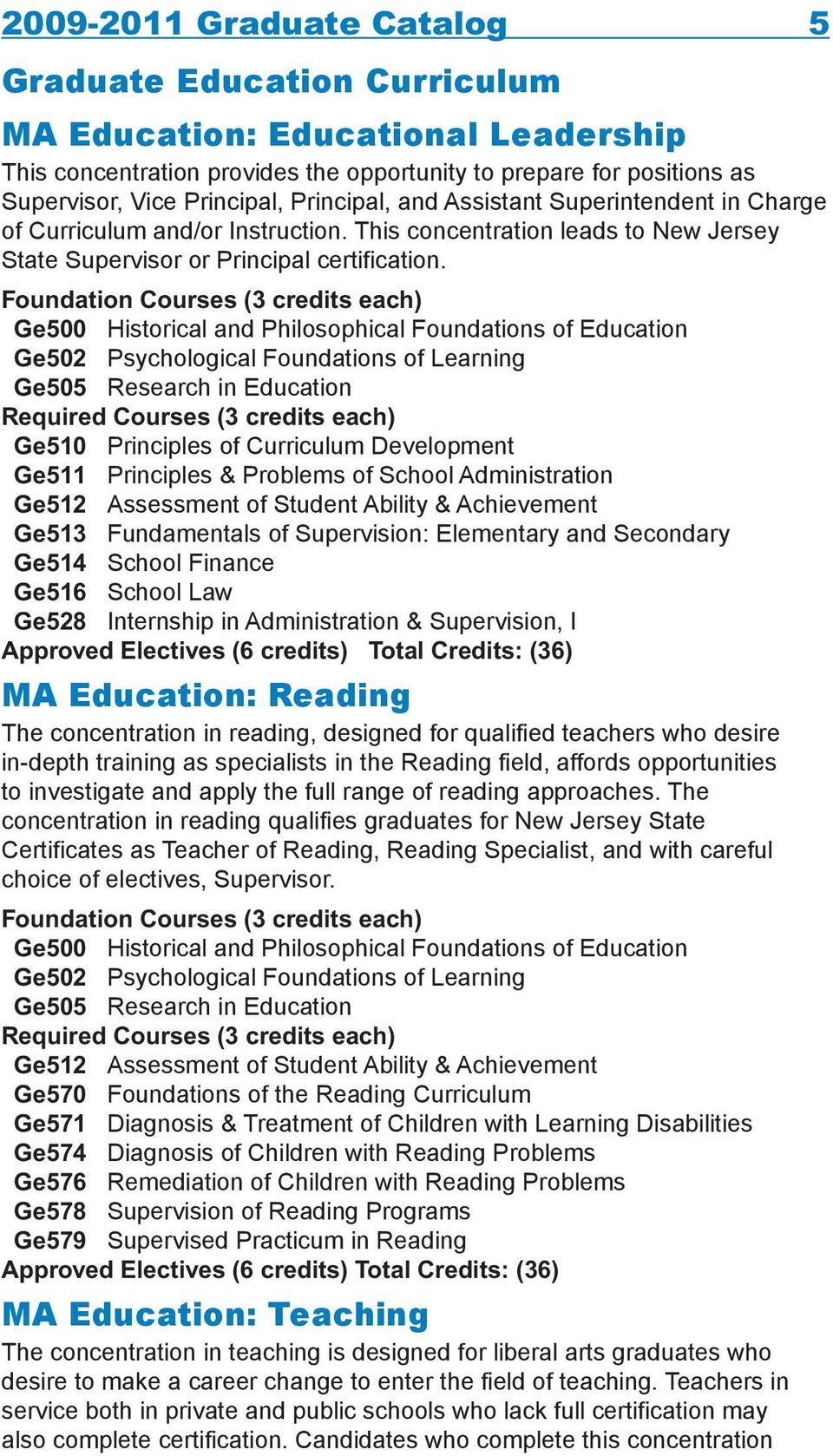 Foundation Courses (3 credits each) Ge500 Historical and Philosophical Foundations of Education Ge502 Psychological Foundations of Learning Ge505 Research in Education Required Courses (3 credits