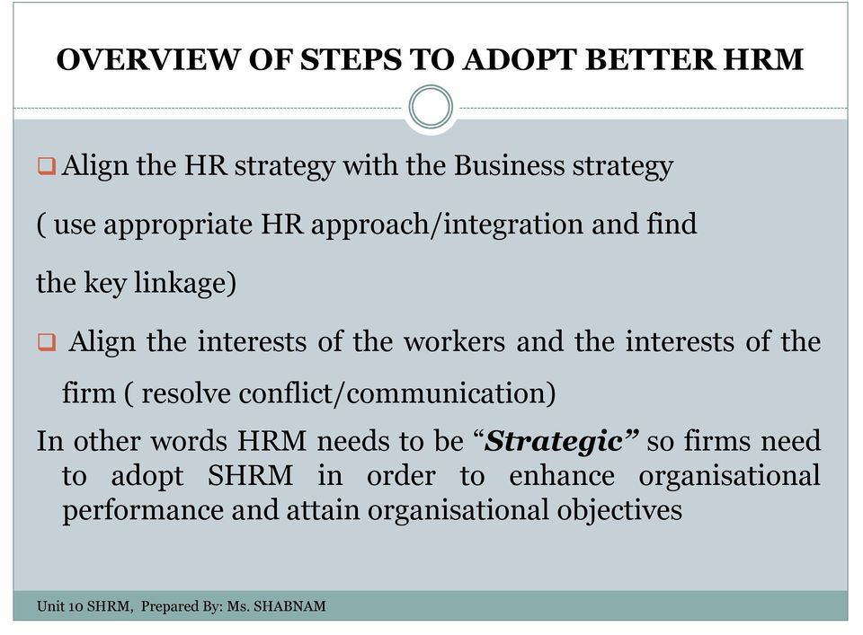 the interests of the firm ( resolve conflict/communication) In other words HRM needs to be Strategic