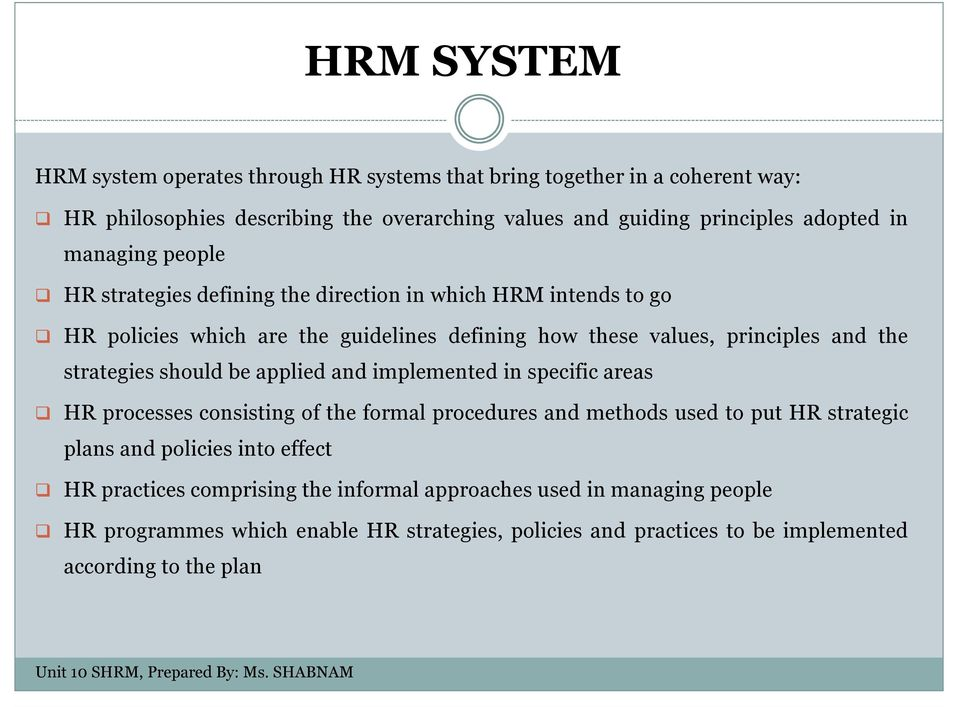 strategies should be applied and implemented in specific areas HR processes consisting of the formal procedures and methods used to put HR strategic plans and policies into