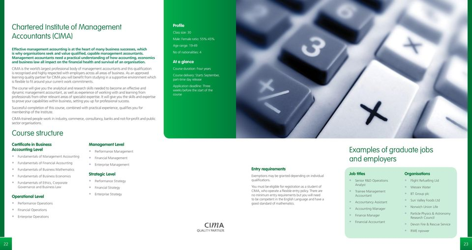 CIMA is the world s largest professional body of management accountants and this qualification is recognised and highly respected with employers across all areas of business.