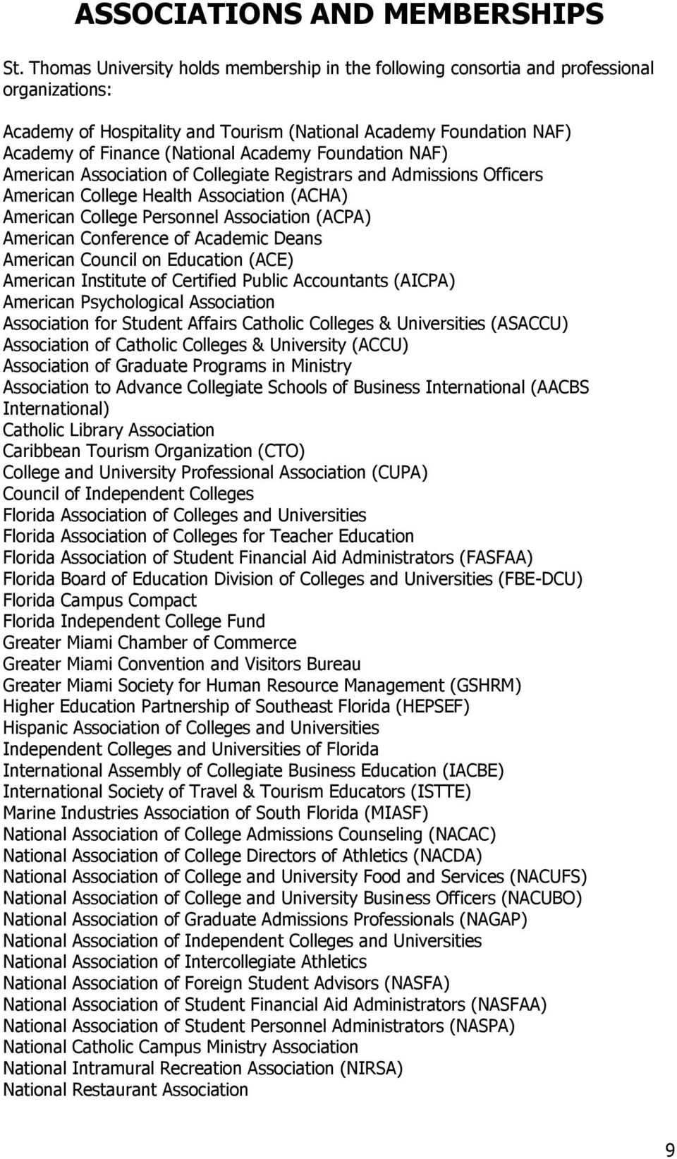 Foundation NAF) American Association of Collegiate Registrars and Admissions Officers American College Health Association (ACHA) American College Personnel Association (ACPA) American Conference of