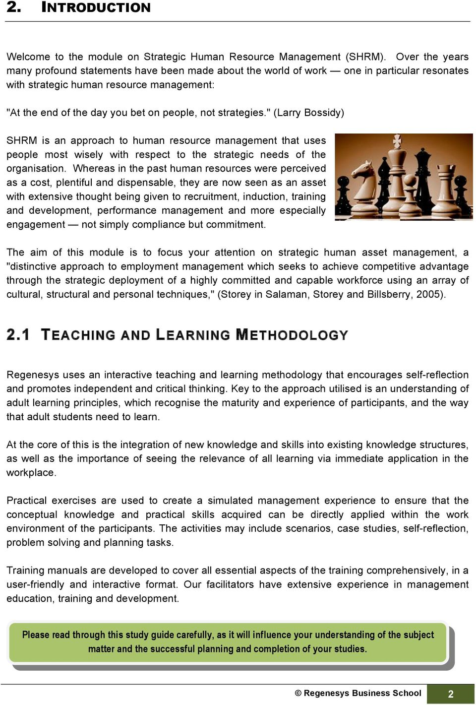 "strategies."" (Larry Bossidy) SHRM is an approach to human resource management that uses people most wisely with respect to the strategic needs of the organisation."