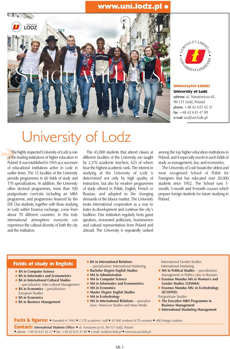 The 12 faculties of the University provide programmes in 60 fields of study and 170 specializations.