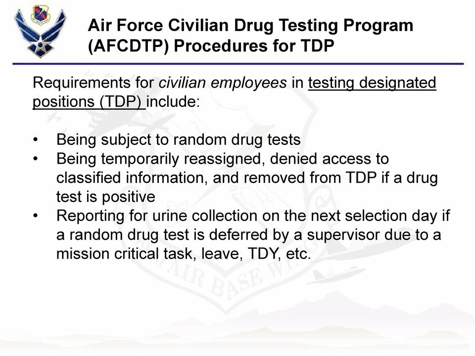 to classified information, and removed from TDP if a drug test is positive Reporting for urine collection on the